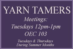 Yarn Tamers, meets Tuesdays from 12pm - 1pm in OEC 103